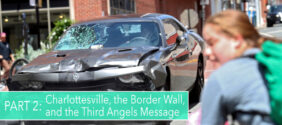 Charlottesville, the Border Wall, and the Third Angels Message: Part 2